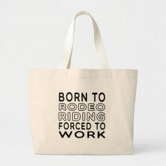Born To Rodeo Riding Forced To Work Bag