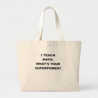 I TEACH MATH WHATS YOUR SUPERPOWER.png Tote Bags