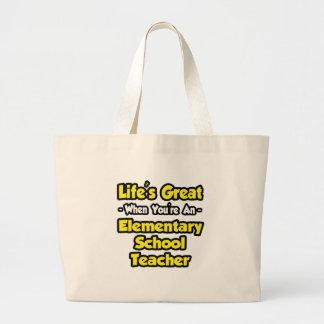 Life's Great...Elementary School Teacher Tote Bag