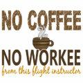 No Coffee No Workee Flight Instructor
