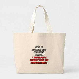 Special Ed. Teacher .. You Wouldn't Understand Canvas Bags