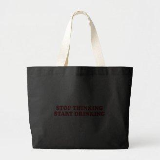 STOP THINKING START DRINKING TOTE BAG