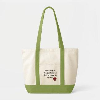 Teaching is the profession that creates ... canvas bags